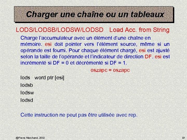 Charger une chaîne ou un tableaux LODS/LODSB/LODSW/LODSD Load Acc. from String Charge l'accumulateur avec