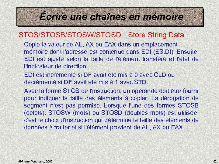 Écrire une chaînes en mémoire STOS/STOSB/STOSW/STOSD Store String Data Copie la valeur de AL,