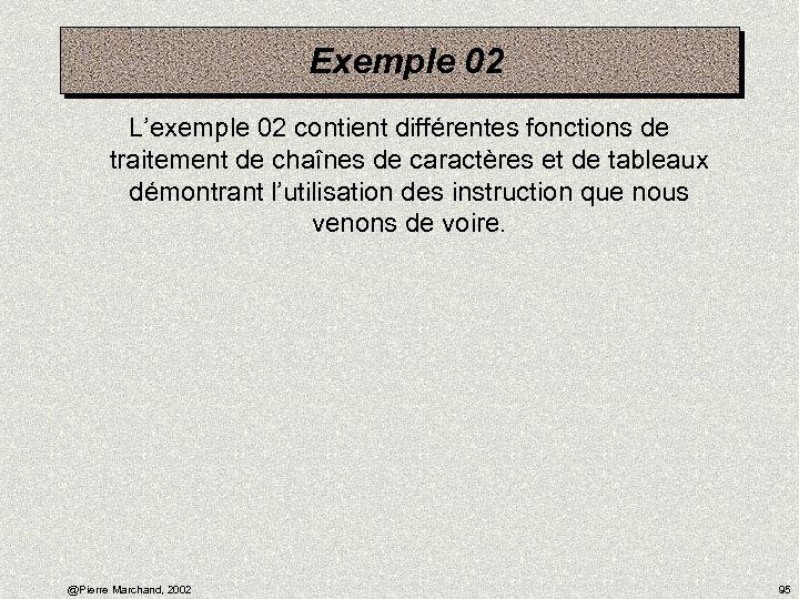 Exemple 02 L'exemple 02 contient différentes fonctions de traitement de chaînes de caractères et