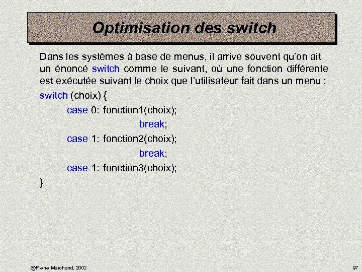 Optimisation des switch Dans les systèmes à base de menus, il arrive souvent qu'on