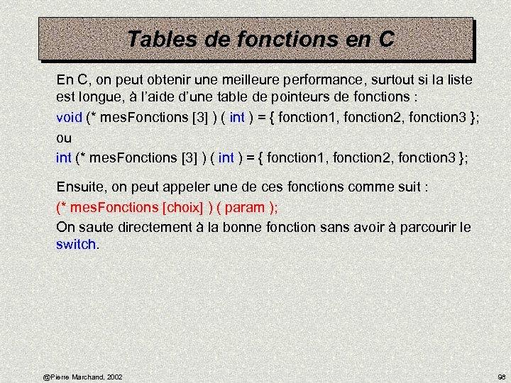 Tables de fonctions en C En C, on peut obtenir une meilleure performance, surtout