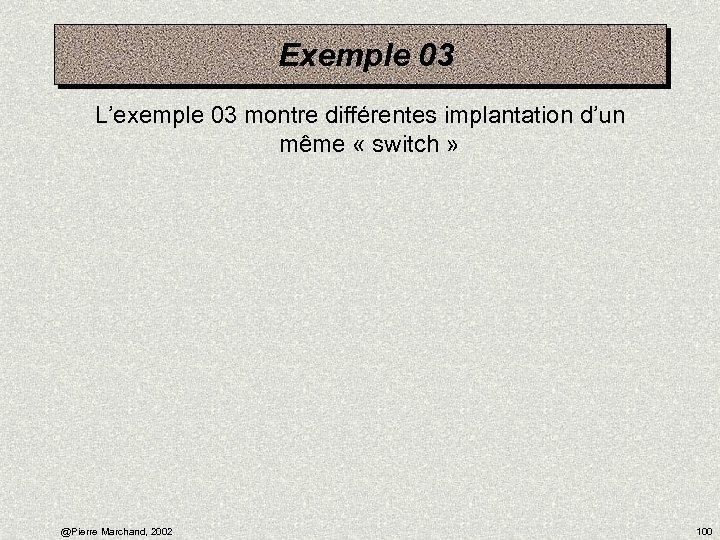 Exemple 03 L'exemple 03 montre différentes implantation d'un même « switch » @Pierre Marchand,