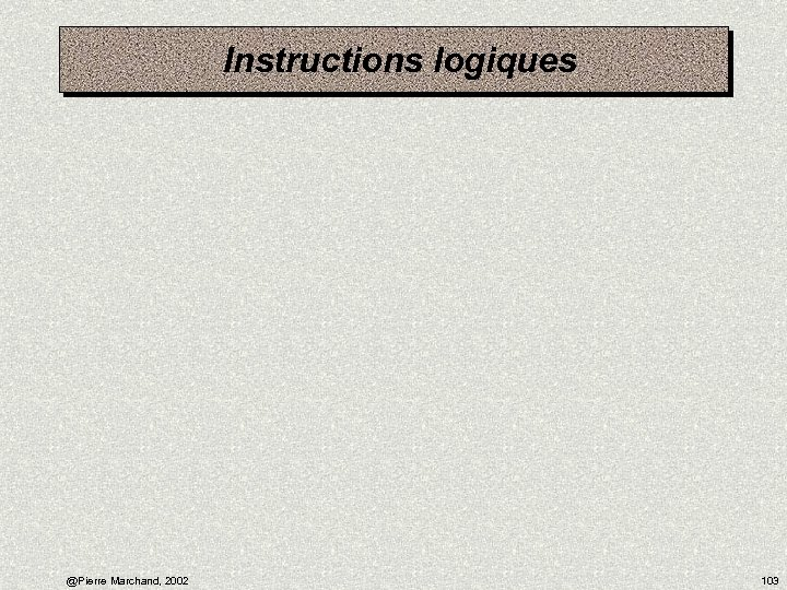 Instructions logiques @Pierre Marchand, 2002 103