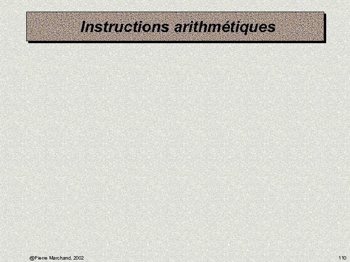 Instructions arithmétiques @Pierre Marchand, 2002 110