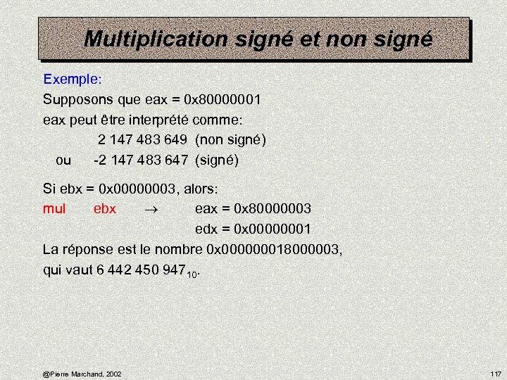 Multiplication signé et non signé Exemple: Supposons que eax = 0 x 80000001 eax