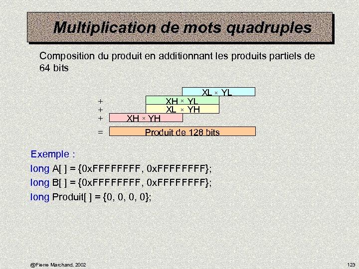 Multiplication de mots quadruples Composition du produit en additionnant les produits partiels de 64