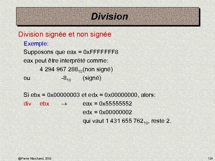 Division signée et non signée Exemple: Supposons que eax = 0 x. FFFFFFF 8