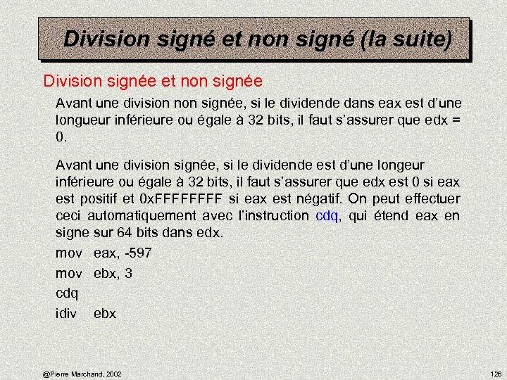 Division signé et non signé (la suite) Division signée et non signée Avant une