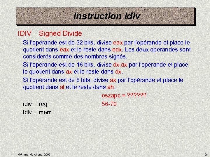 Instruction idiv IDIV Signed Divide Si l'opérande est de 32 bits, divise eax par