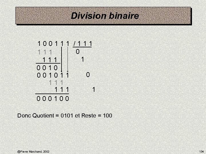 Division binaire 1 0 0 1 1 1 / 1 1 1 0 1