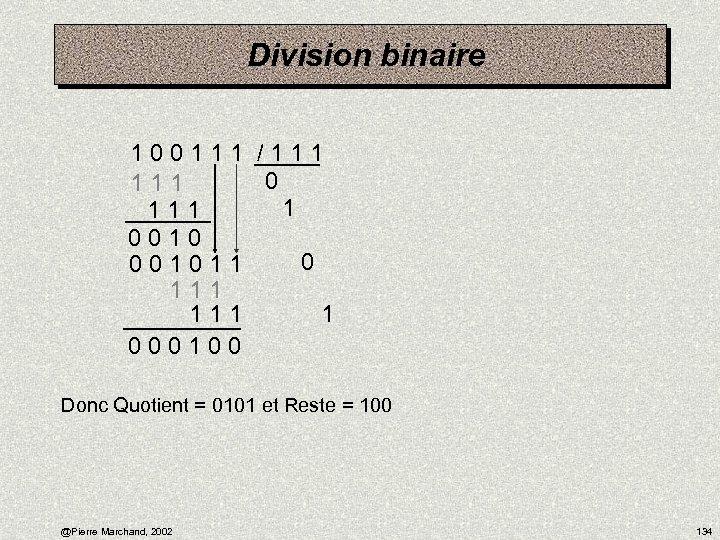 Division binaire 1 0 0 1 1 1 / 1 1 1 0 1