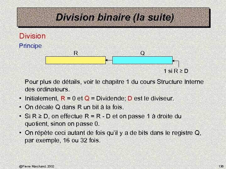 Division binaire (la suite) Division Principe R Q 1 si R ≥ D •