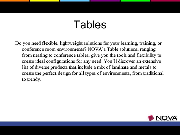 Tables Do you need flexible, lightweight solutions for your learning, training, or conference room