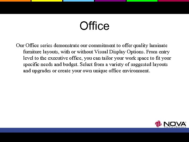 Office Our Office series demonstrate our commitment to offer quality laminate furniture layouts, with