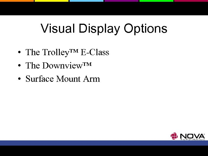 Visual Display Options • The Trolley™ E-Class • The Downview™ • Surface Mount Arm