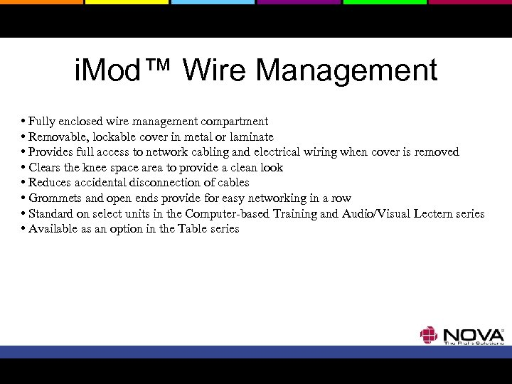 i. Mod™ Wire Management • Fully enclosed wire management compartment • Removable, lockable cover