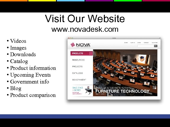 Visit Our Website www. novadesk. com • Videos • Images • Downloads • Catalog