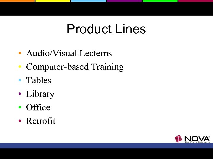 Product Lines • • • Audio/Visual Lecterns Computer-based Training Tables Library Office Retrofit