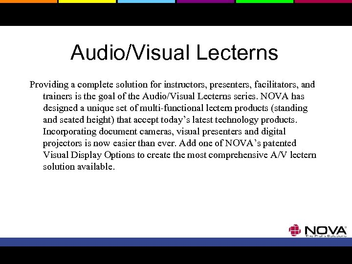 Audio/Visual Lecterns Providing a complete solution for instructors, presenters, facilitators, and trainers is the