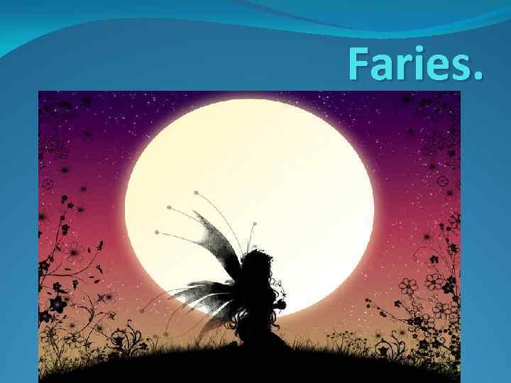 Faries.