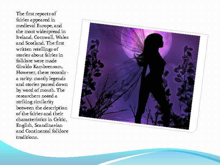 The first reports of fairies appeared in medieval Europe, and the most widespread in