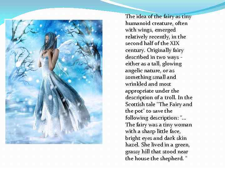 The idea of the fairy as tiny humanoid creature, often with wings, emerged relatively