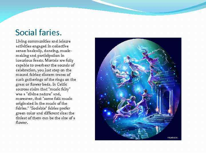 Social faries. Living communities and leisure activities engaged in collective sense: basically, dancing, musicmaking