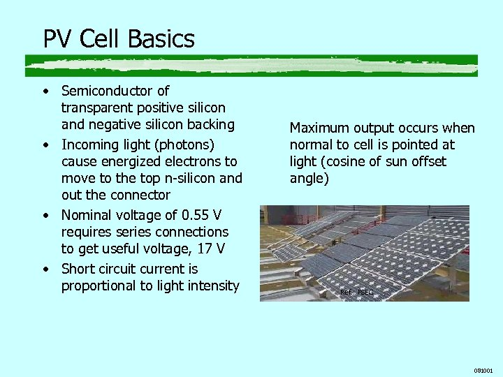 PV Cell Basics • Semiconductor of transparent positive silicon and negative silicon backing •