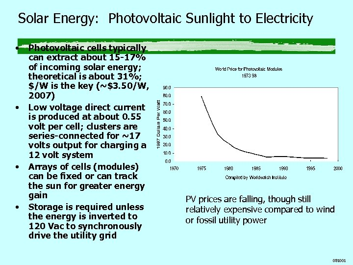 Solar Energy: Photovoltaic Sunlight to Electricity • • Photovoltaic cells typically can extract about