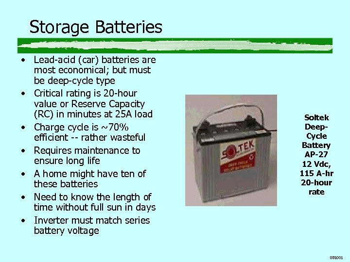 Storage Batteries • Lead-acid (car) batteries are most economical; but must be deep-cycle type