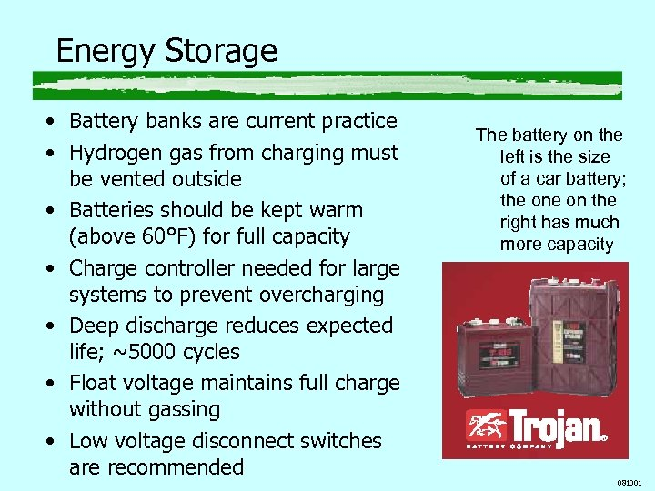 Energy Storage • Battery banks are current practice • Hydrogen gas from charging must