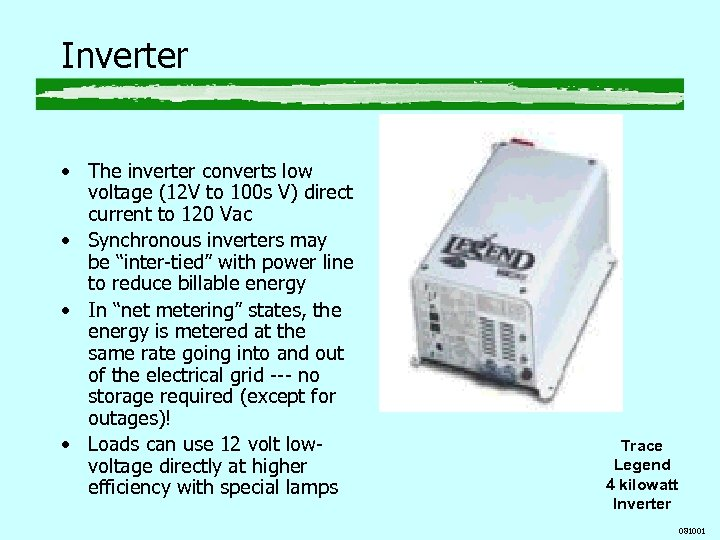 Inverter • The inverter converts low voltage (12 V to 100 s V) direct