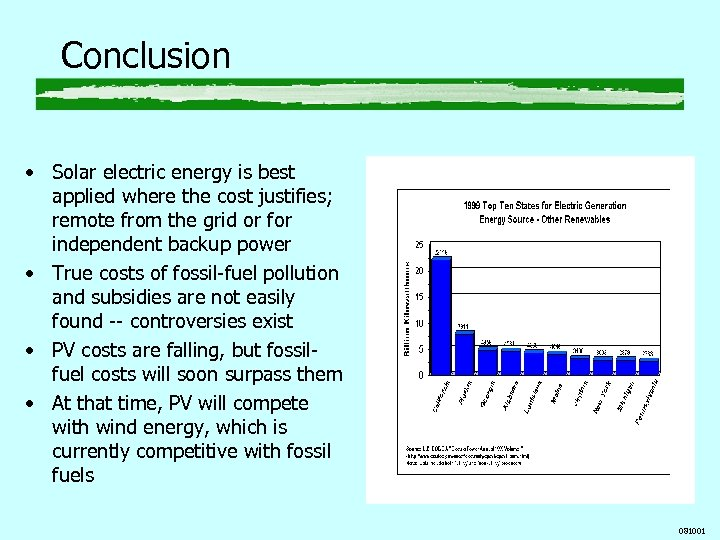 Conclusion • Solar electric energy is best applied where the cost justifies; remote from