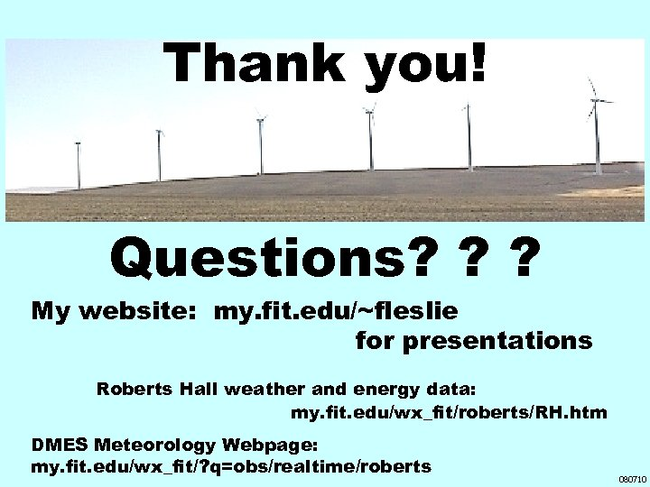 Thank you! Questions? ? ? My website: my. fit. edu/~fleslie for presentations Roberts Hall