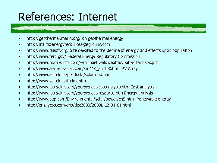 References: Internet • • • http: //geothermal. marin. org/ on geothermal energy http: //mailto: