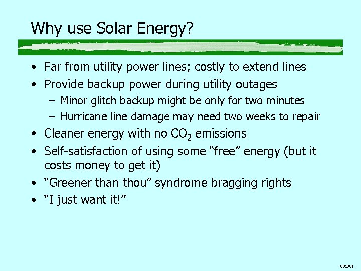 Why use Solar Energy? • Far from utility power lines; costly to extend lines