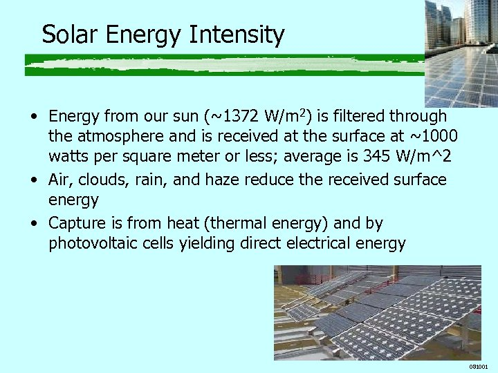 Solar Energy Intensity • Energy from our sun (~1372 W/m 2) is filtered through