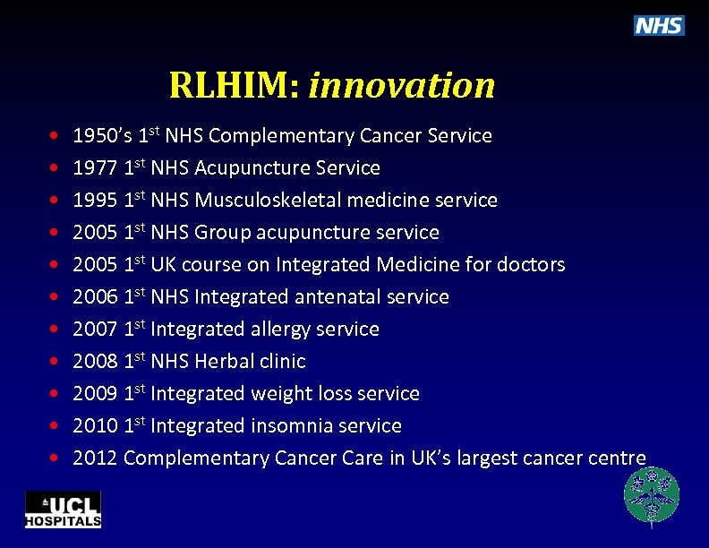 RLHIM: innovation • • • 1950's 1 st NHS Complementary Cancer Service 1977 1