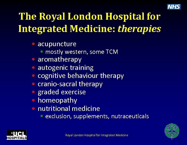 The Royal London Hospital for Integrated Medicine: therapies • acupuncture • • mostly western,