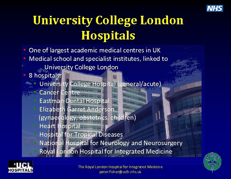 University College London Hospitals • One of largest academic medical centres in UK •