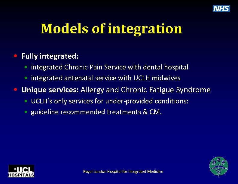 Models of integration • Fully integrated: • integrated Chronic Pain Service with dental hospital