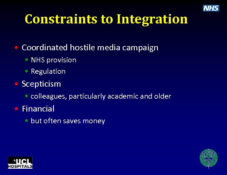 Constraints to Integration • Coordinated hostile media campaign • NHS provision • Regulation •