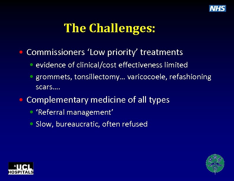 The Challenges: • Commissioners 'Low priority' treatments • evidence of clinical/cost effectiveness limited •