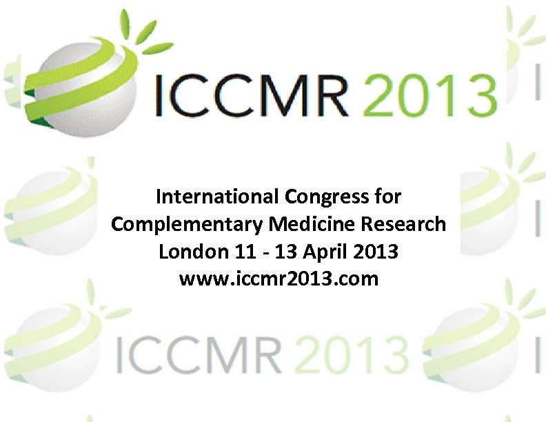International Congress for Complementary Medicine Research London 11 - 13 April 2013 www. iccmr