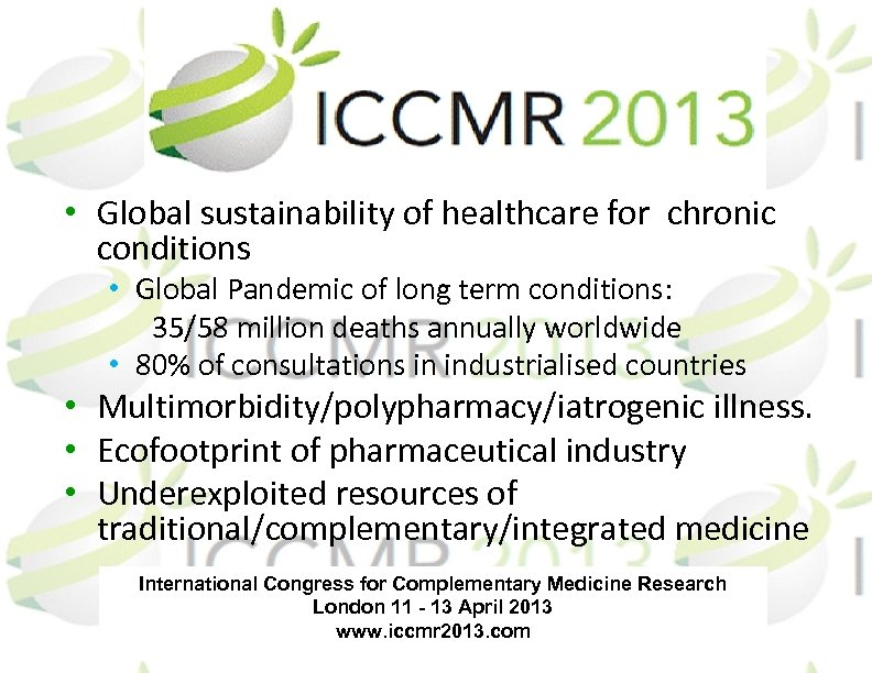 • Global sustainability of healthcare for chronic conditions • Global Pandemic of long