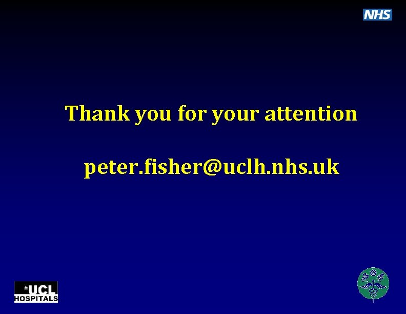 Thank you for your attention peter. fisher@uclh. nhs. uk