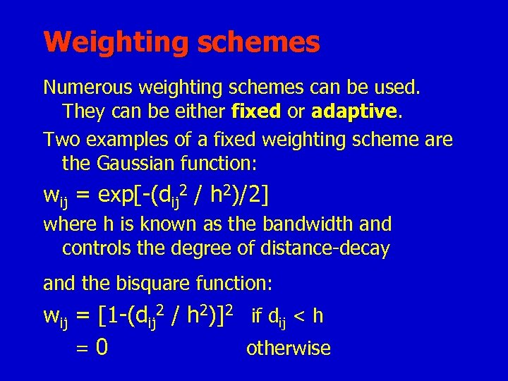 Weighting schemes Numerous weighting schemes can be used. They can be either fixed or