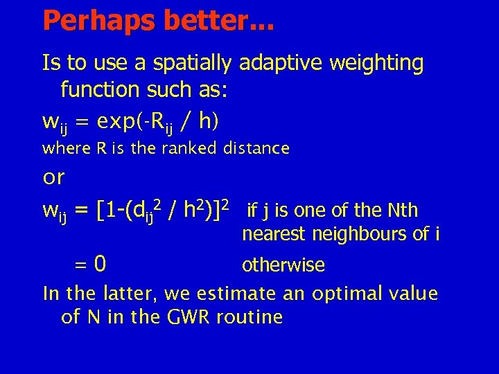 Perhaps better. . . Is to use a spatially adaptive weighting function such as: