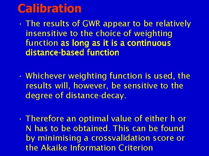 Calibration • The results of GWR appear to be relatively insensitive to the choice