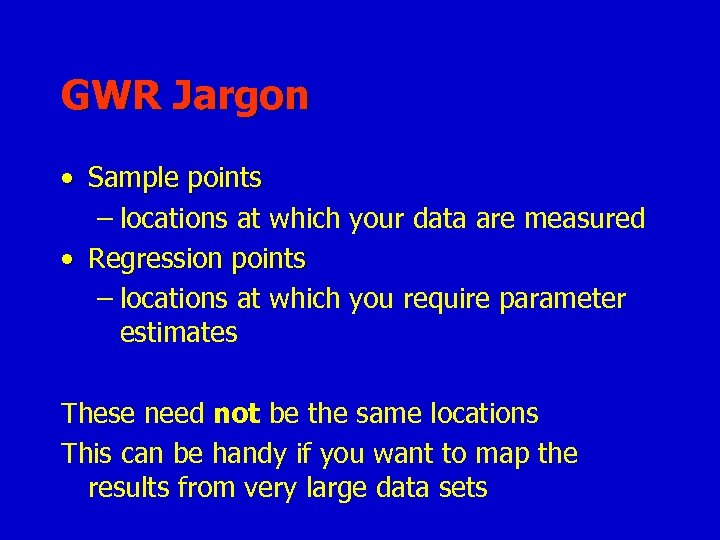 GWR Jargon • Sample points – locations at which your data are measured •